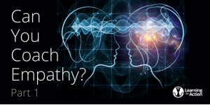 Can You Coach Empathy? (Part 1) - Learning in Action